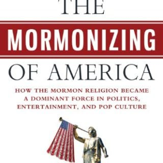 The Mormonizing of America – By Stephen Mansfield – Book Review