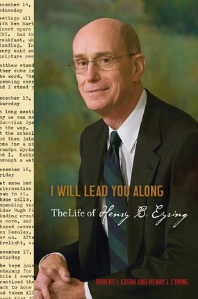 I Will Lead You Along: The Life of Henry B. Eyring –  A Book Review